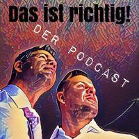 Das ist richtig! - Der Podcast