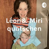 Léon& Miri quatschen