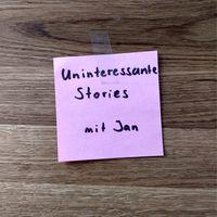 Uninteressante Stories mit Jan