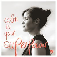 Calm is your Superpower