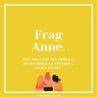 Frag Anne. Dein Podcast für erfüllte Beziehungen zu anderen & und zu dir selbst.