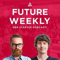 Future Weekly - der Startup Podcast!