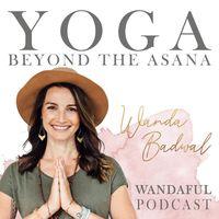 YOGA BEYOND THE ASANA - Wandaful Podcast