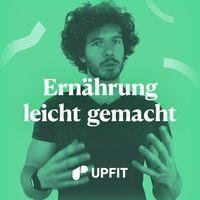 Upfit - Ernährung leicht gemacht | Podcast über gesunde Ernährung, Abnehmen, Motivation & Gesundheit