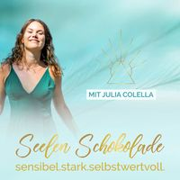 Seelenschokolade mit Julia Colella | Sensibel, Stark & Selbstbewusst