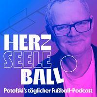 Herz Seele Ball - Ulli Potofski's täglicher Fußballpodcast