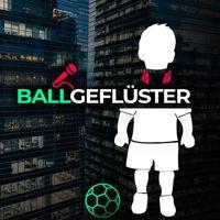 Ballgeflüster - Fussball Podcast