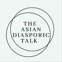 The Asian Diasporic Talk