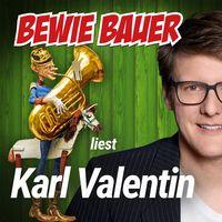 Bewie Bauer liest Karl Valentin