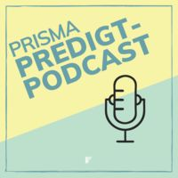 Prisma Ostfildern // Predigt-Podcast