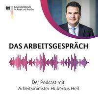 Das Arbeitsgespräch – Der Podcast mit Arbeitsminister Hubertus Heil