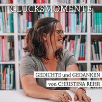 Glücksmomente - Gedichte und Gedanken von Christina Rehr
