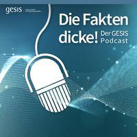 Die Fakten dicke! Der GESIS Podcast