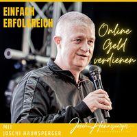 Einfach Erfolgreich - der Podcast von Joschi Haunsperger: einfach erfolgreich online Geld verdienen