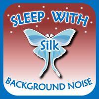 Sleep with Silk: Background Noise