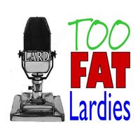 The TooFatLardies Oddcast