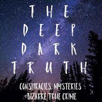 The Deep Dark Truth