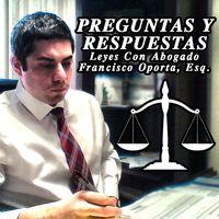 Preguntas y Respuestas (Questions & Answers) - Leyes Con Abogado Francisco Oporta, Esq.