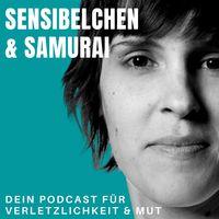 Sensibelchen & Samurai | Dein Podcast für Verletzlichkeit & Mut