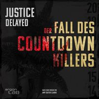 Justice Delayed – Der Fall des Countdown-Killers