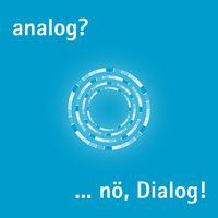 analog? nö, Dialog!