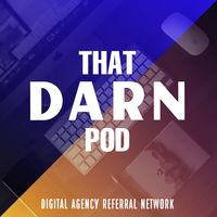 That DARN Pod: Digital Agency Referral Network