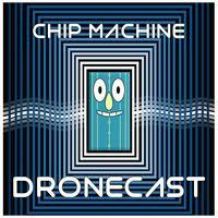 Chip Machine Dronecast