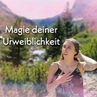 Magie deiner Urweiblichkeit