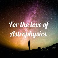 For the love of Astrophysics