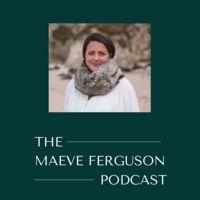 The Maeve Ferguson Podcast