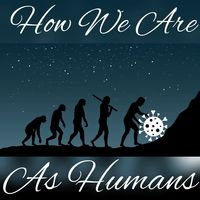 How We Are As Humans