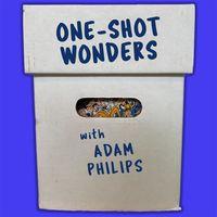 One-Shot Wonders with Adam Philips