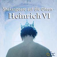 Shakespeare auf die Ohren - Heinrich VI