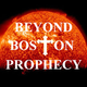 Beyond Boston Prophecy - Christian Based Prophetic/Talk Podcast