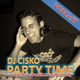 PARTY TIME (Official Podcast) by DJ CISKO