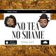 No Tea, No Shame