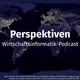 Perspektiven | Wirtschaftsinformatik-Podcast