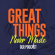 Great Things Never Made