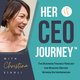 Her CEO Journey™: The Business Finance Podcast for Mission-Driven Women Entrepreneurs